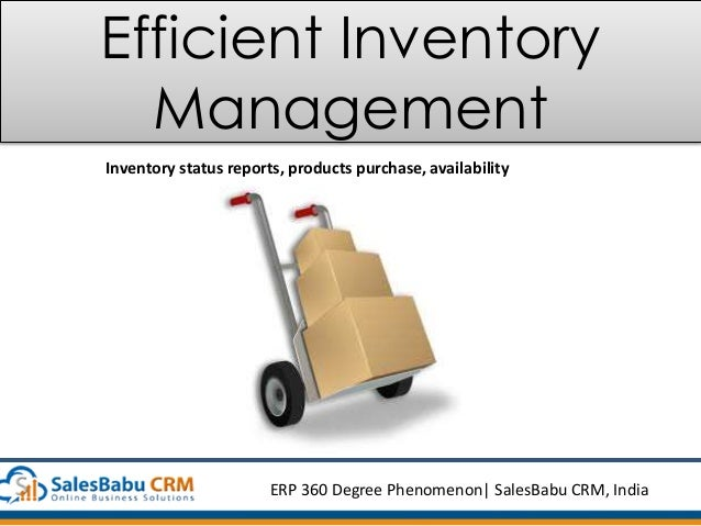 Efficient Inventory Management Inventory status reports, products purchase, availability ERP 360 Degree Phenomenon  SalesB...