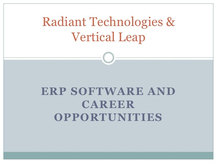 Radiant Technologies &     Vertical LeapERP SOFTWARE AND     CAREER  OPPORTUNITIES