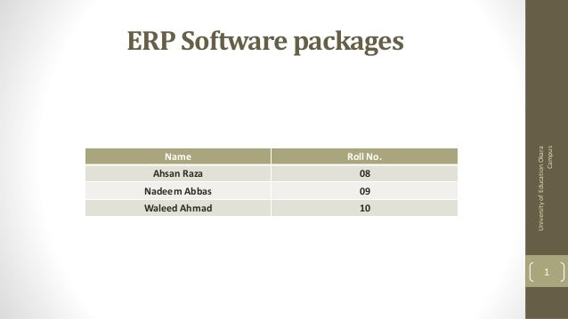 Name  Roll No.  Ahsan Raza  08  Nadeem Abbas  09  Waleed Ahmad  10  University of Education Okara Campus  ERP Software pac...