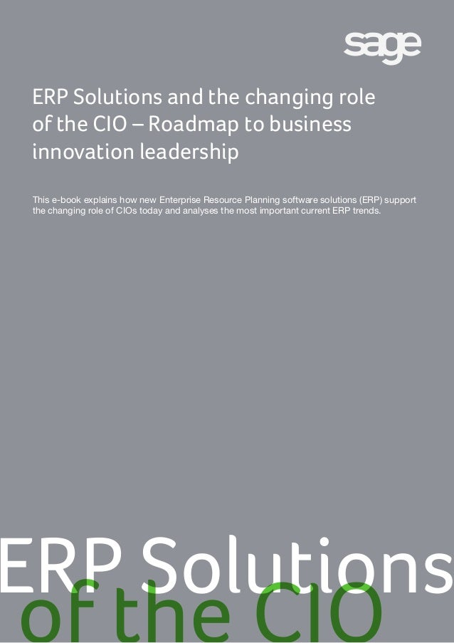 ERP Solutions and the changing role of the CIO – Roadmap to business innovation leadership ERP Solutions of the CIO This e...