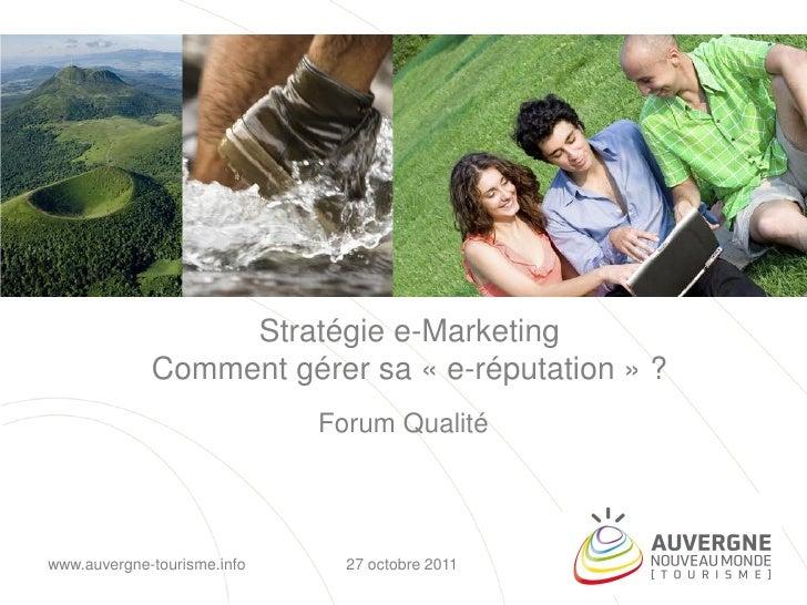 Stratégie e-Marketing             Comment gérer sa « e-réputation » ?                             Forum Qualitéwww.auvergn...
