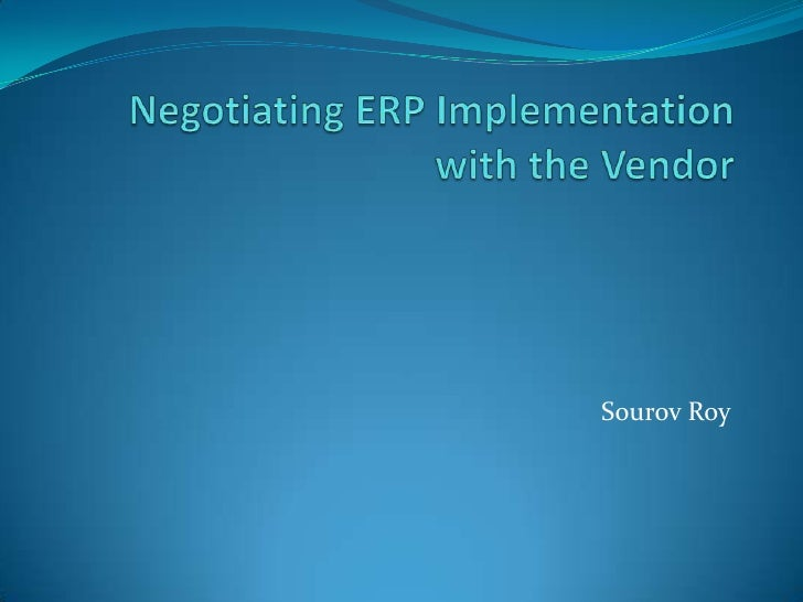 Negotiating ERP Implementation with the Vendor<br />Sourov Roy<br />