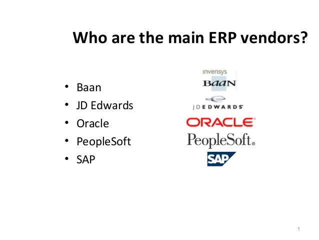 Who are the main ERP vendors? • Baan • JD Edwards • Oracle • PeopleSoft • SAP 1