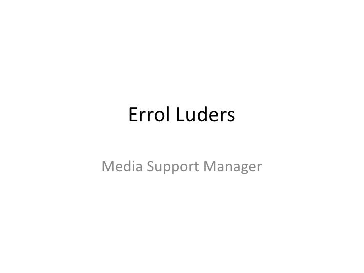 ErrolLuders<br />Media Support Manager<br />