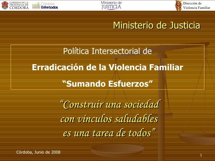 Ministerio de Justicia <ul><li>Política Intersectorial de </li></ul><ul><li>Erradicación de la Violencia Familiar </li></u...