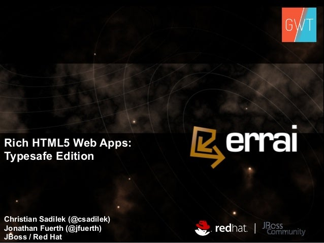 Rich HTML5 Web Apps: Typesafe Edition  Christian Sadilek (@csadilek) Jonathan Fuerth (@jfuerth) JBoss / Red Hat