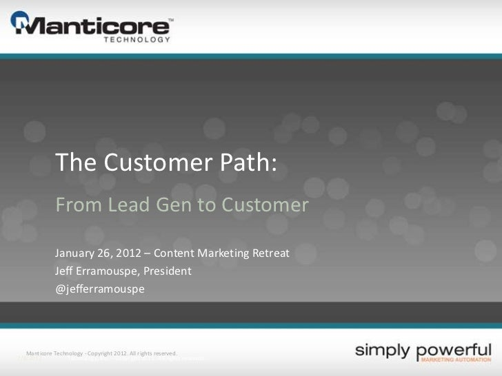 The Customer Path:              From Lead Gen to Customer              January 26, 2012 – Content Marketing Retreat       ...