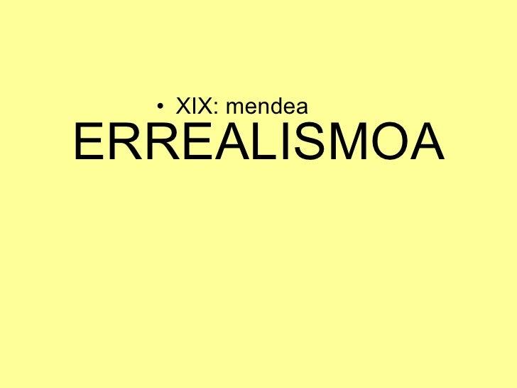 ERREALISMOA <ul><li>XIX: mendea </li></ul>