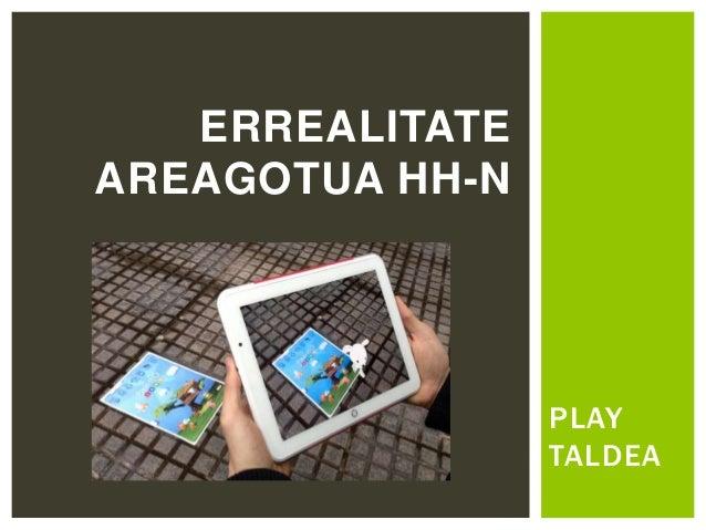 PLAY TALDEA ERREALITATE AREAGOTUA HH-N