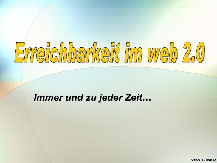 Erreichbarkeit im web 2.0 Immer und zu jeder Zeit…