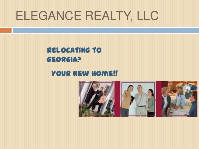 ELEGANCE REALTY, LLC Relocating to Georgia? Your New Home!!