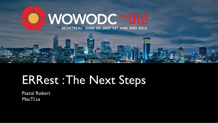 MONTREAL JUNE 30, JULY 1ST AND 2ND 2012ERRest : The Next StepsPascal RobertMacTI.ca