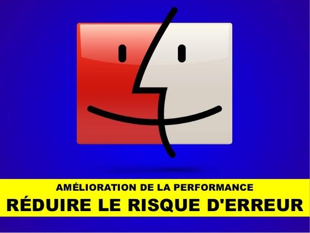 AMÉLIORATION DE LA PERFORMANCE RÉDUIRE LE RISQUE D'ERREUR