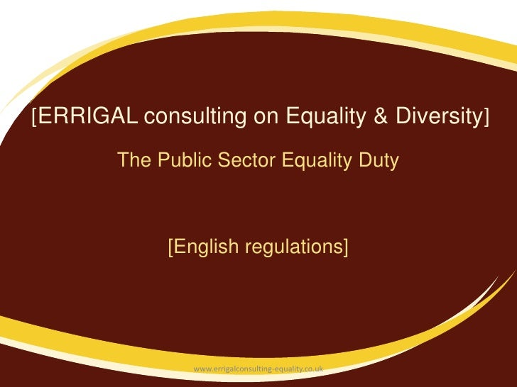 [ERRIGAL consulting on Equality & Diversity]        The Public Sector Equality Duty             [English regulations]     ...