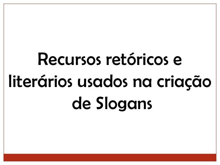 Recursos retóricos e <br />literários usados na criação<br /> de Slogans<br />
