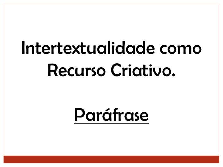 Intertextualidade como Recurso Criativo.<br />Paráfrase<br />