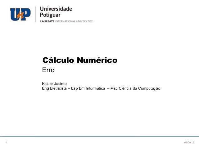 Cálculo Numérico Erro Kleber Jacinto Eng Eletricista – Esp Em Informática – Msc Ciência da Computação 08/09/131