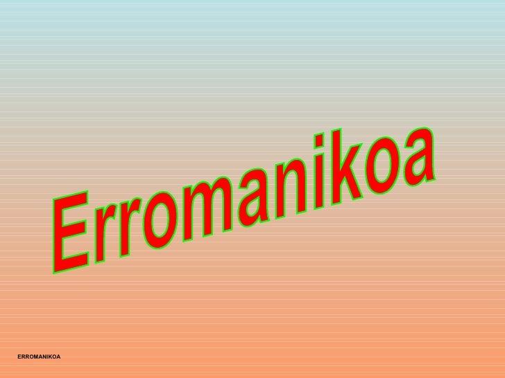 ERROMANIKOA Erromanikoa