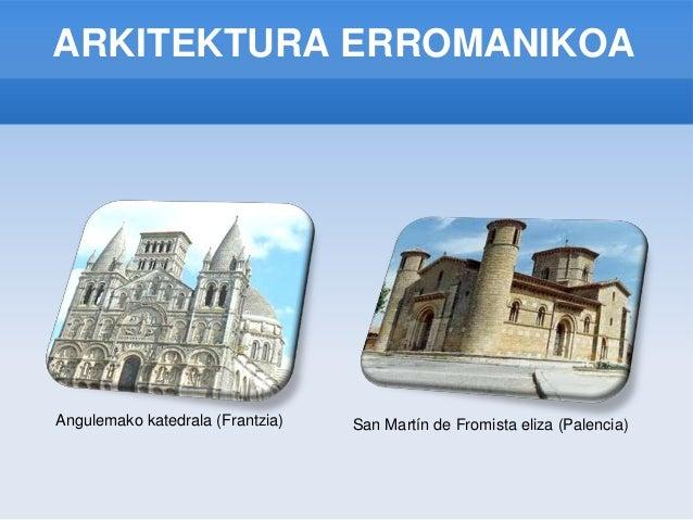 ARKITEKTURA ERROMANIKOAAngulemako katedrala (Frantzia)   San Martín de Fromista eliza (Palencia)