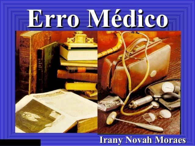 Erro Médico, Erro MédicoErro Médico Irany Novah MoraesIrany Novah Moraes