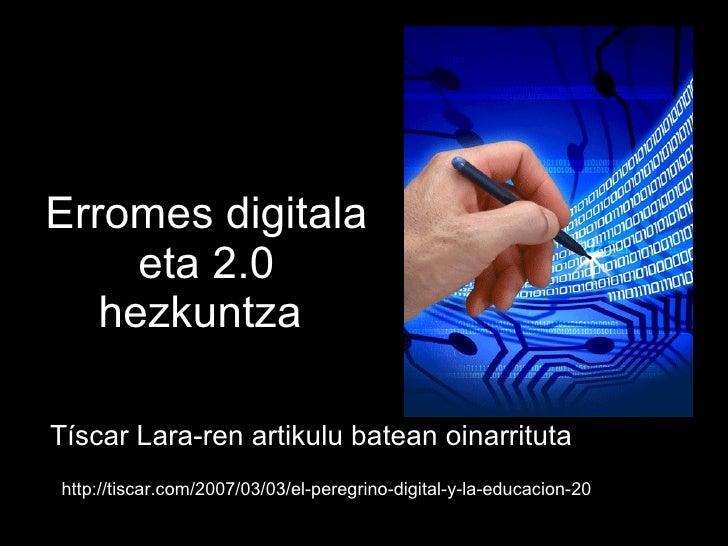 Erromes digitala eta 2.0 hezkuntza   Tíscar Lara-ren artikulu batean oinarrituta   http://tiscar.com/2007/03/03/el-peregri...