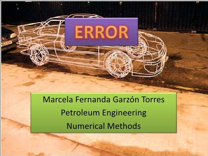 ERROR<br />Marcela Fernanda Garzón Torres<br />PetroleumEngineering<br />NumericalMethods<br />