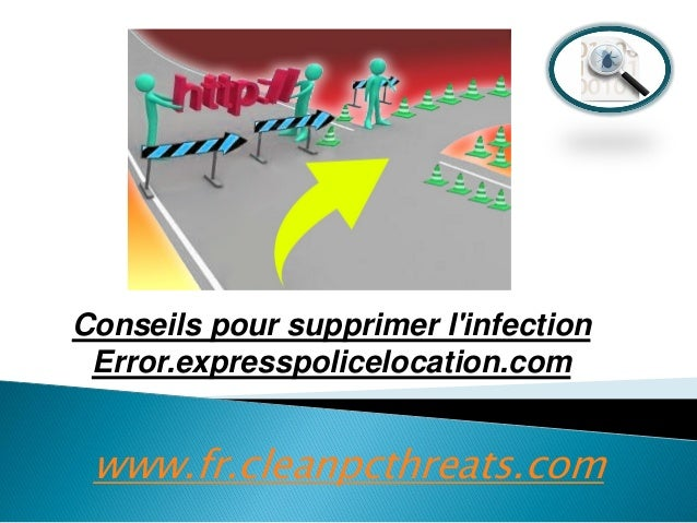Conseils pour supprimer l'infection Error.expresspolicelocation.com  www.fr.cleanpcthreats.com