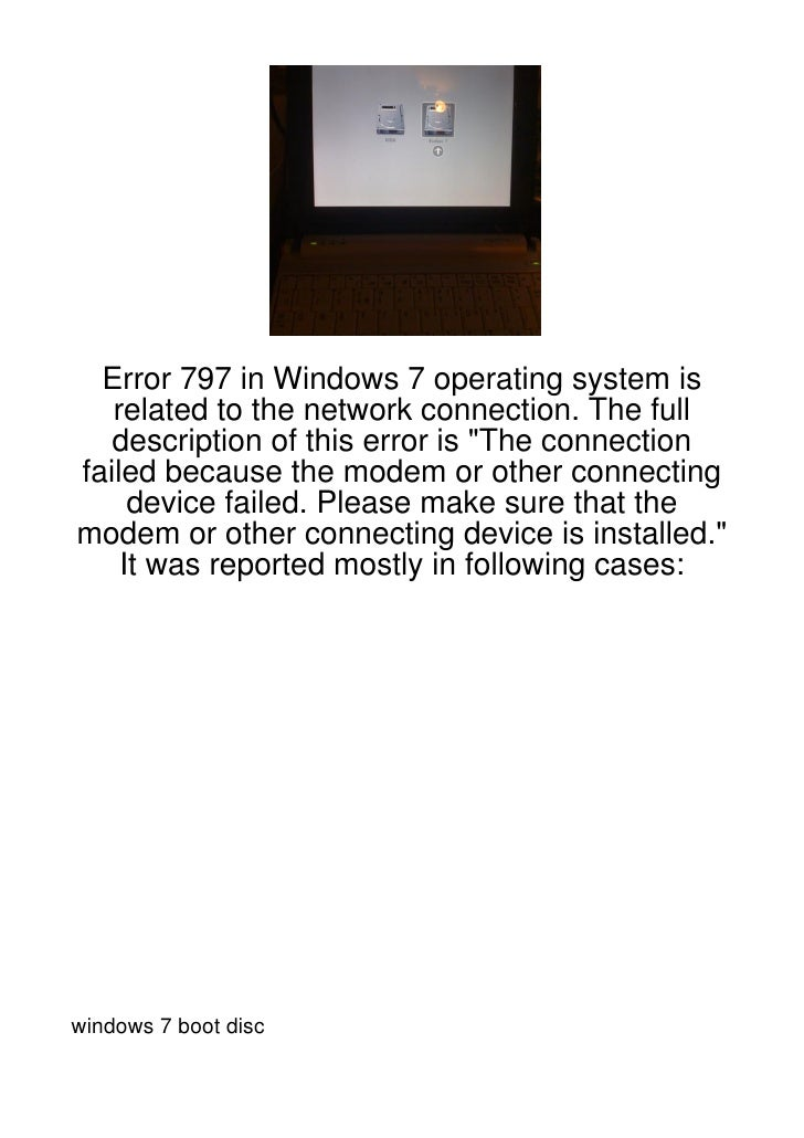 "Error 797 in Windows 7 operating system is   related to the network connection. The full   description of this error is ""T..."