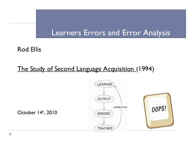 Learners Errors and Error AnalysisRod EllisThe Study of Second Language Acquisition (1994)October 14th, 2010