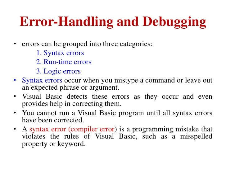 Error-Handling and Debugging• errors can be grouped into three categories:       1. Syntax errors       2. Run-time errors...