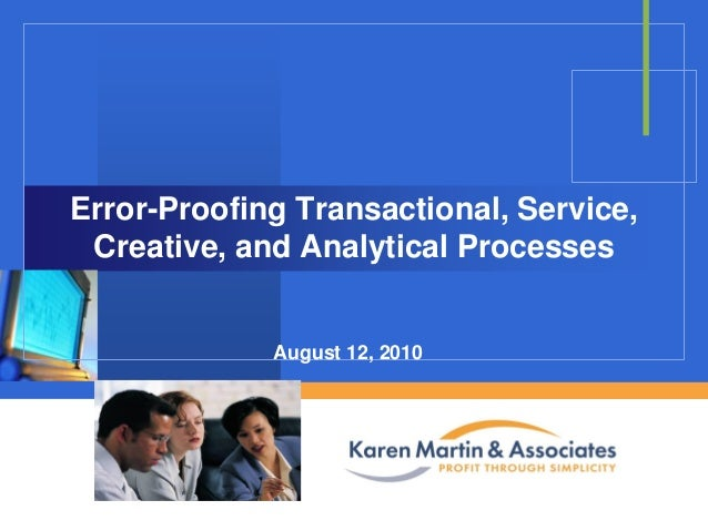 Error-Proofing Transactional, Service, Creative, and Analytical Processes  August 12, 2010  Company  LOGO