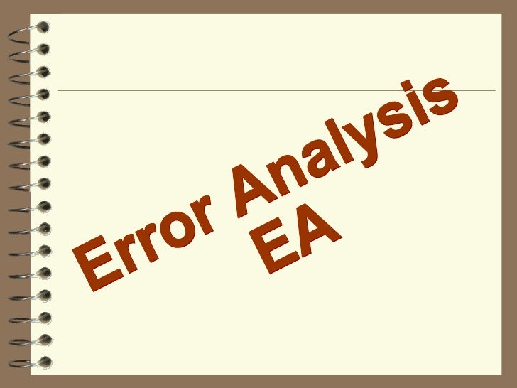 Error AnalysisWhat is EA?  EA is a technique which aims to  describe and explain the systematic  nature of deviations or ...