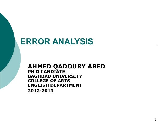 ERROR ANALYSIS AHMED QADOURY ABED PH D CANDIATE BAGHDAD UNIVERSITY COLLEGE OF ARTS ENGLISH DEPARTMENT 2012-2013           ...