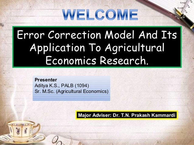 Error Correction Model And Its  Application To Agricultural     Economics Research.   Presenter   Aditya K.S., PALB (1094)...