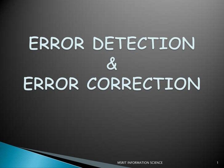 ERROR DETECTION&ERROR CORRECTION<br />1<br />MSRIT INFORMATION SCIENCE<br />