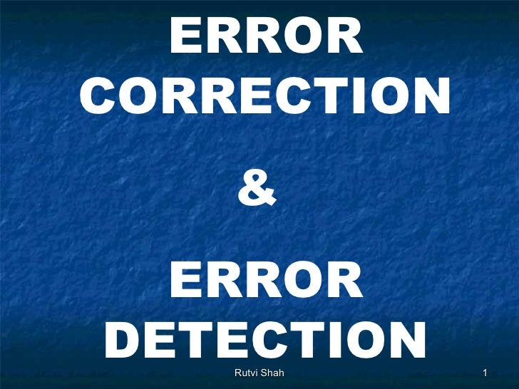ERRORCORRECTION    &  ERRORDETECTION    Rutvi Shah   1