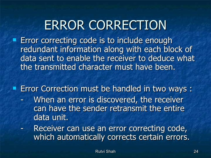 error detection and correction Note data can be corruppted during transmission some applications require that errors be detected and correctederrors be detected and corrected.