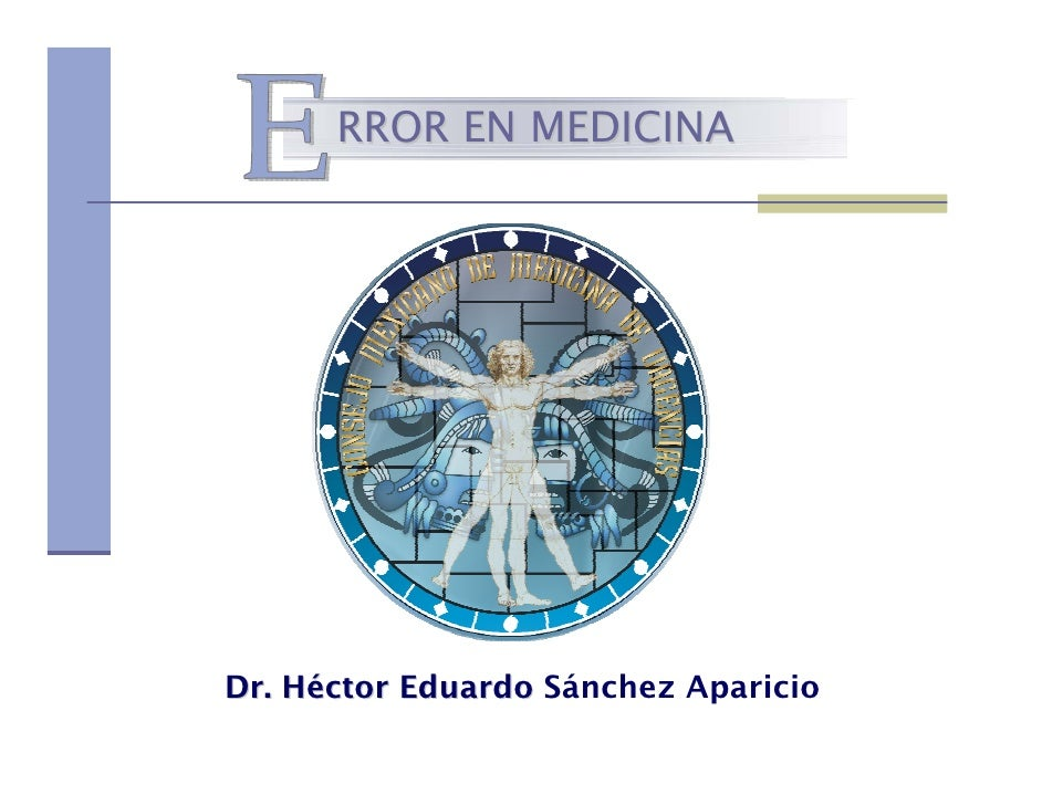 RROR EN MEDICINA     Dr. Héctor Eduardo Sánchez Aparicio