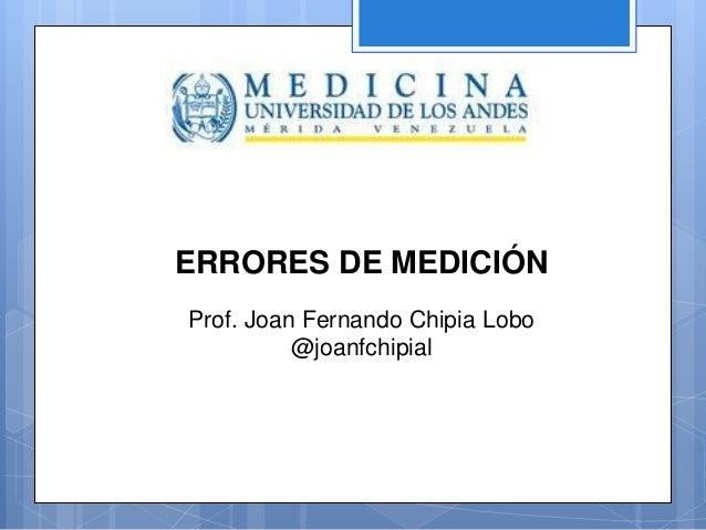ERRORES DE MEDICIÓN Prof. Joan Fernando Chipia Lobo @joanfchipial