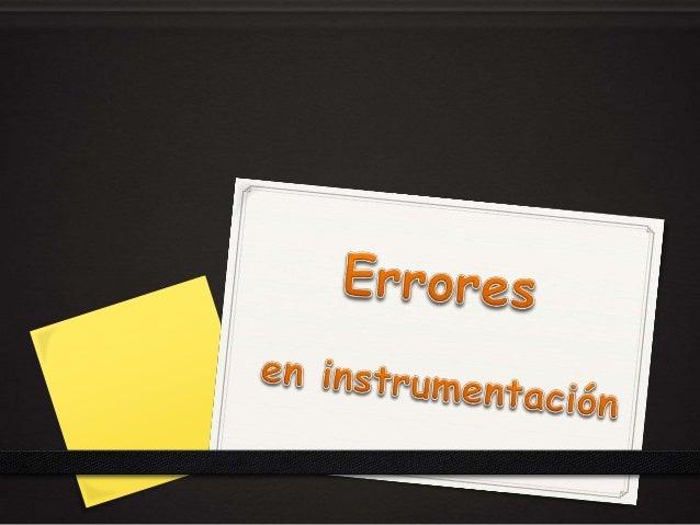 Es la diferencia entre el valor medido y el valor verdadero. Todo instrumento tiene errores (Unos más que otros).