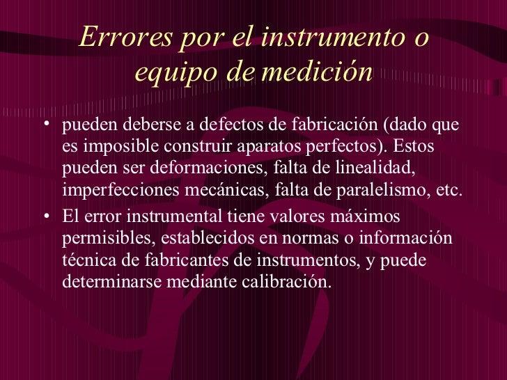 Errores por el instrumento o equipo de medición <ul><li>pueden deberse a defectos de fabricación (dado que es imposible co...