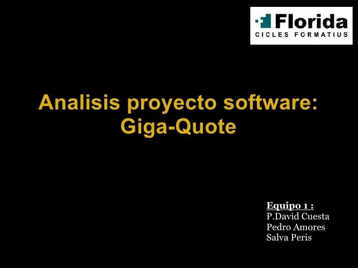 Analisis proyecto software: Giga-Quote Equipo 1 : P.David Cuesta Pedro Amores Salva Peris