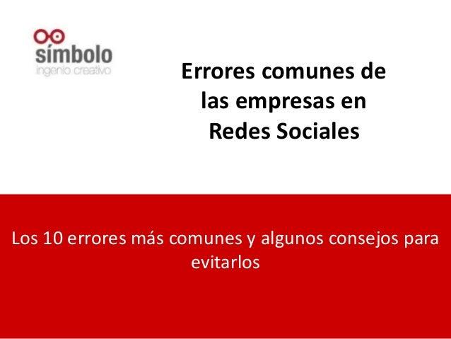 Errores comunes de las empresas en Redes Sociales Los 10 errores más comunes y algunos consejos para evitarlos