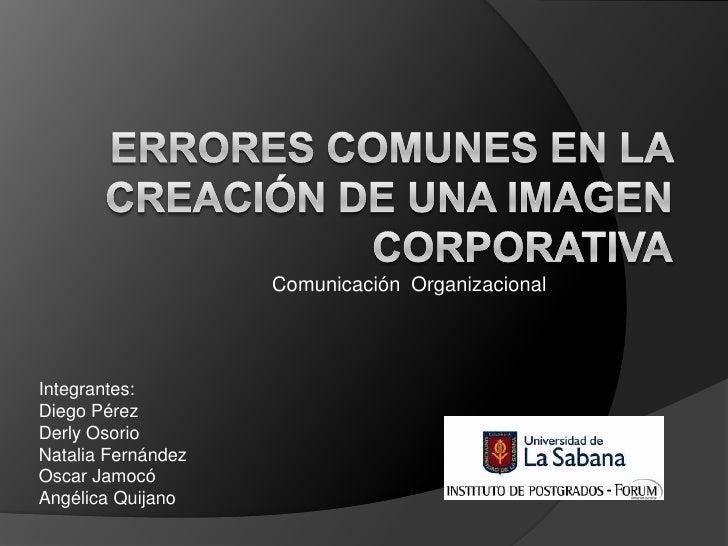 Comunicación OrganizacionalIntegrantes:Diego PérezDerly OsorioNatalia FernándezOscar JamocóAngélica Quijano