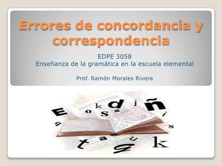 Errores de concordancia y     correspondencia                     EDPE 3058  Enseñanza de la gramática en la escuela eleme...