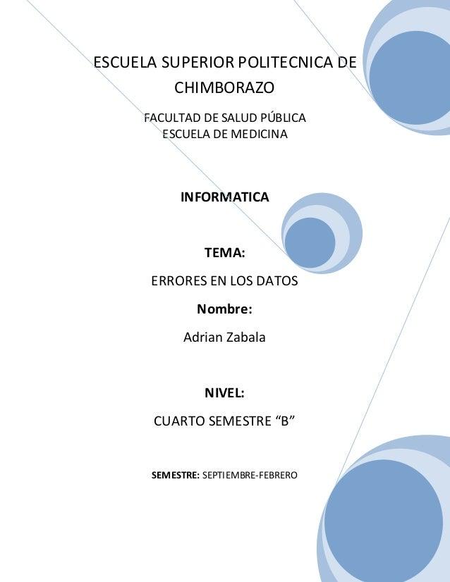 ESCUELA SUPERIOR POLITECNICA DE CHIMBORAZO FACULTAD DE SALUD PÚBLICA ESCUELA DE MEDICINA  INFORMATICA  TEMA: ERRORES EN LO...