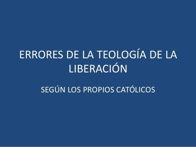 ERRORES DE LA TEOLOGÍA DE LA LIBERACIÓN SEGÚN LOS PROPIOS CATÓLICOS
