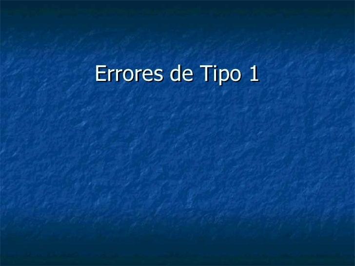 Errores de Tipo 1