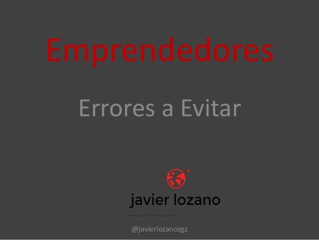 Emprendedores Errores a Evitar @javierlozanozgz