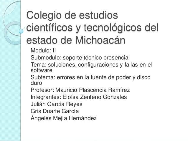 Colegio de estudioscientíficos y tecnológicos delestado de MichoacánModulo: IISubmodulo: soporte técnico presencialTema: s...